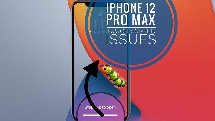 iphone 12 pro max unresponsive screen bug