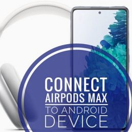 how to connect AirPods Max to Samsung Galaxy S20