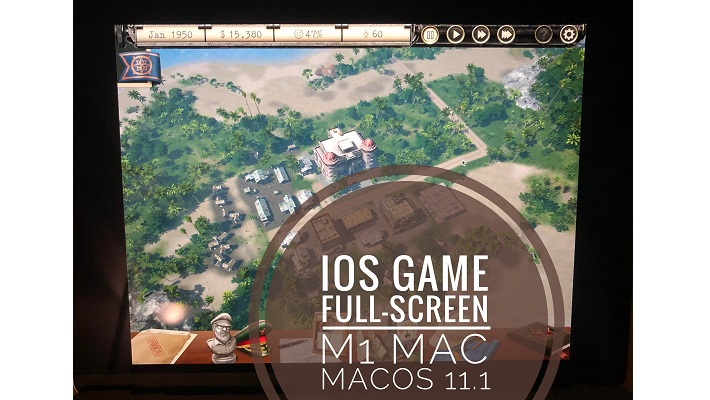 iOS game Tropico full-screen on m1 mac