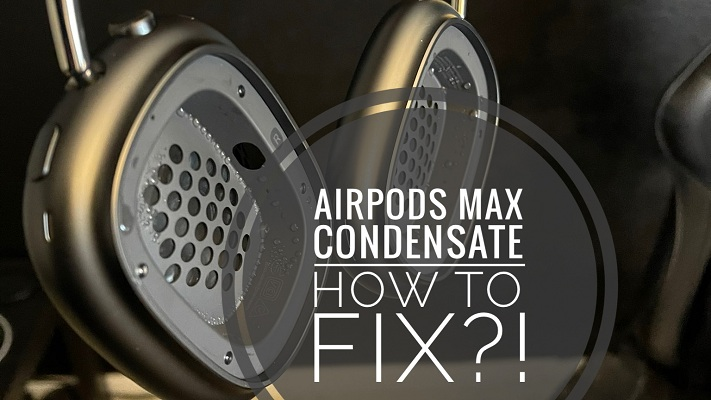 AirPods Max condensation