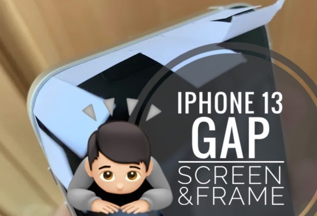 iPhone 13 gap between screen and frame